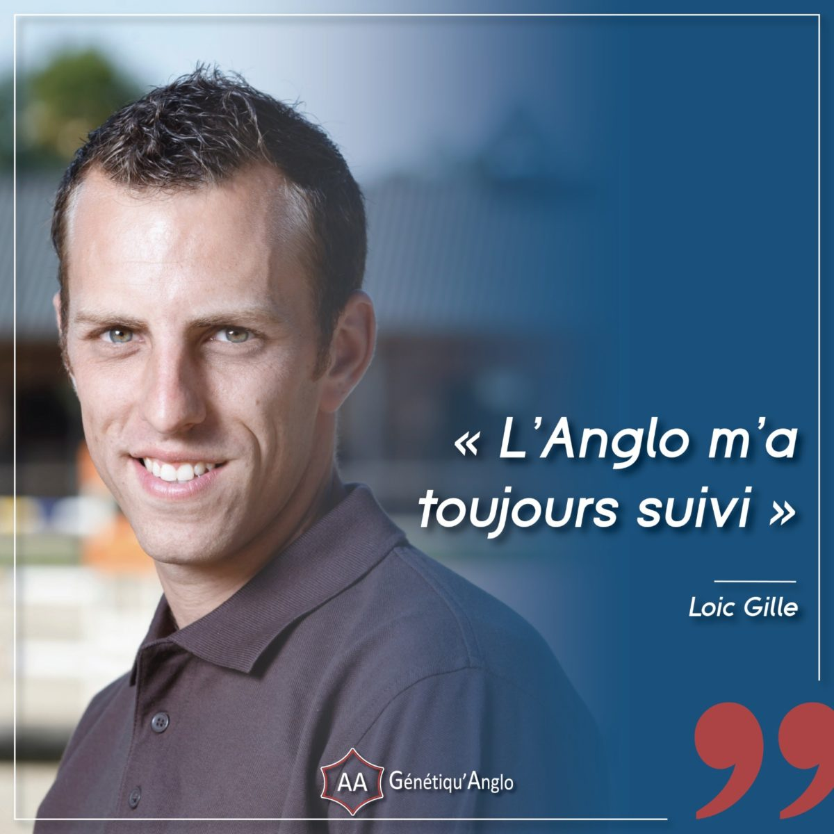 « L'Anglo m'a toujours suivi » – Loic GILLE